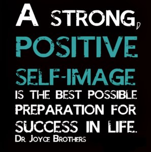 quote-a-strong-positive-self-image-is-the-best-possible-preparation-for-success-in-life