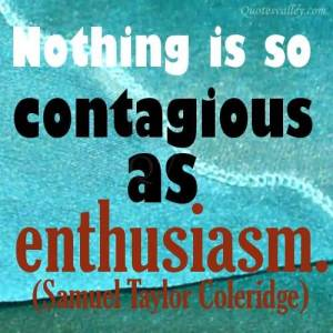 nothing-is-so-contagious-as-enthusiasm