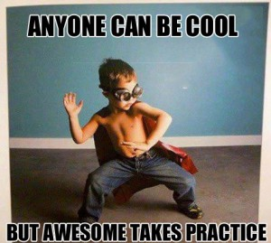 Being-Awesome-takes-practice