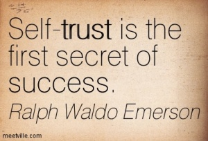 Self trust is the first secret to success.