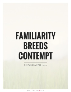 familiarity-breeds-contempt-quote-1
