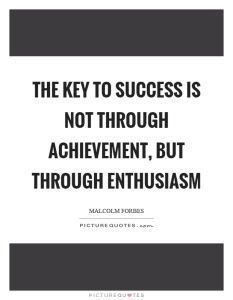 the-key-to-success-is-not-through-achievement-but-through-enthusiasm-quote-1