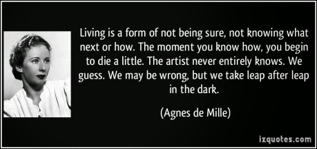 quote-living-is-a-form-of-not-being-sure-not-knowing-what-next-or-how-the-moment-you-know-how-you-agnes-de-mille-347898